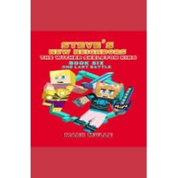 Steve's New Neighbors: The Wither Skeleton King (Book 6): One Last Battle (An Unofficial Minecraft Diary Book for Kids Ages 9