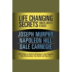 Life Changing Secrets from the 3 Masters of Success: Three Habits to Achieve Abundance in Your Finances, Your Relationships,Yo