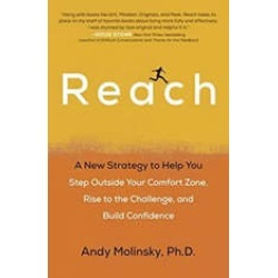Reach: A New Strategy to Help You Step Outside Your Comfort Zone, Rise to the Challenge , and Build Confidence