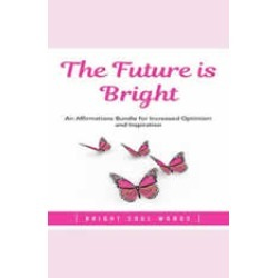 The Future is Bright: An Affirmations Bundle for Increased Optimism and Inspiration