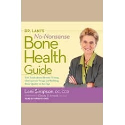 Dr. Lani's No-Nonsense Bone Health Guide: The Truth About Density Testing, Osteoporosis Drugs, and Building Bone Quality at An