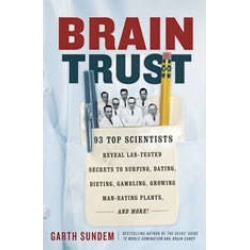 Brain Trust: 93 Top Scientists Reveal Lab-Tested Secrets to Surfing, Dating, Dieting, Gambling, Growing Man-Eating Plants, and
