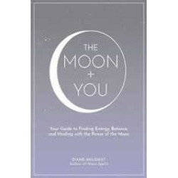 The Moon  You: Your Guide to Finding Energy, Balance, and Healing with the Power of the Moon