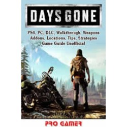 Days Gone, PS4, PC, DLC, Walkthrough, Weapons, Addons, Locations, Tips, Strategies, Game Guide Unofficial