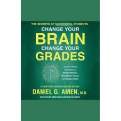 Change Your Brain, Change Your Grades: The Secrets of Successful Students: Science-Based Strategies to Boost Memory, Strengthe