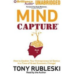 Mind Capture (Book 3): How to Awaken Your Entrepreneurial Genius in a Time of Great Economic Change!