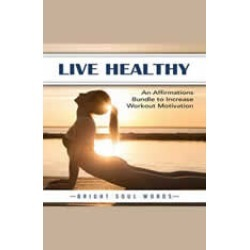 Live Healthy: An Affirmations Bundle to Increase Workout Motivation