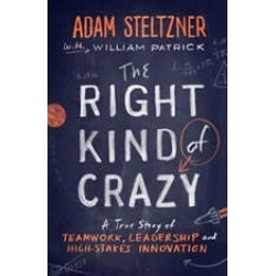 The Right Kind of Crazy: A True Story of Teamwork and High-Stakes Innovation
