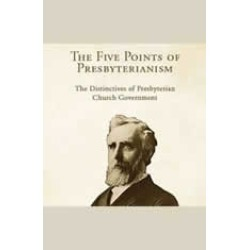 The Five Points of Presbyterianism: The Distinctives of Presbyterian Church Government