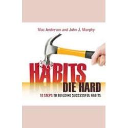 Habits Die Hard: 10 Steps to Building Successful Habits