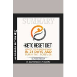 Summary of The Keto Reset Diet: Reboot Your Metabolism in 21 Days and Burn Fat Forever by Mark Sisson and Brad Kearns