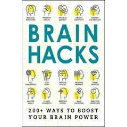Brain Hacks: 200 Ways to Boost Your Brain Power