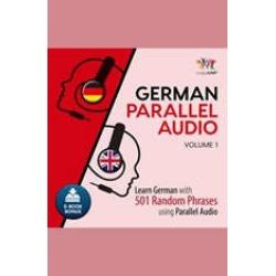 German Parallel Audio - Learn German with 501 Random Phrases using Parallel Audio - Volume 1