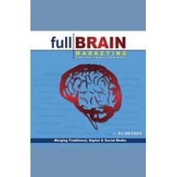 Full Brain Marketing for the Small Business: Merging Traditional, Digital & Social Media