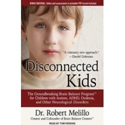 Disconnected Kids: The Groundbreaking Brain Balance Program for Children with Autism, ADHD, Dyslexia, and Other Neurological D