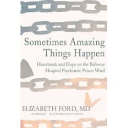 Sometimes Amazing Things Happen: Heartbreak and Hope on the Bellevue Hospital Psychiatric Prison Ward found on Bargain Bro Philippines from audiobooksnow.com for $9.97