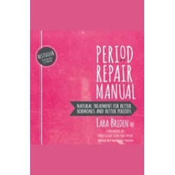 Period Repair Manual: Natural Treatment for Better Hormones and Better Periods, 2nd edition