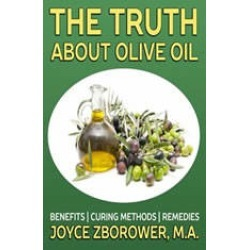 The Truth About Olive Oil -- Benefits, Curing Methods, Remedies