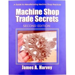 Industrial Press Machine Shop Trade Secrects- 2nd Edition - Machine Shop Trade Secrets-2nd Edition