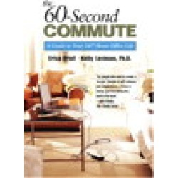 60-Second Commute, The: A Guide to Your 24/7 Home Office Life