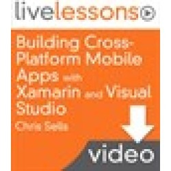 Building Cross-Platform Mobile Apps with Xamarin and Visual Studio LiveLessons, Downloadable Version: Share your app's code base between iOS, Android and Windows Phone