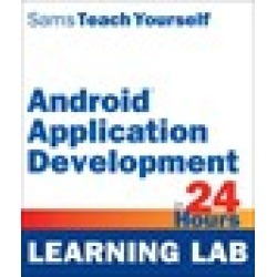 Android Application Development in 24 Hours, Sams Teach Yourself (Learning Lab)