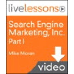 Search Engine Marketing, Inc. I, II, III and IV LiveLessons (Video Training), Part I: The Basics of Search Marketing (Complete Download)