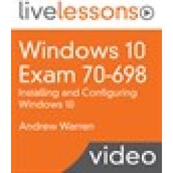 Windows 10 Exam 70-698: Installing and Configuring Windows 10 LiveLessons (Video Training)
