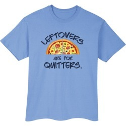 Leftovers Are For Quitters. T-shirts - T-Shirt - Large